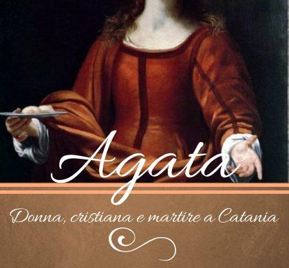 "(Italiano) 3 Febbraio – ""AGATA"" donna, cristiana e martire a Catania"